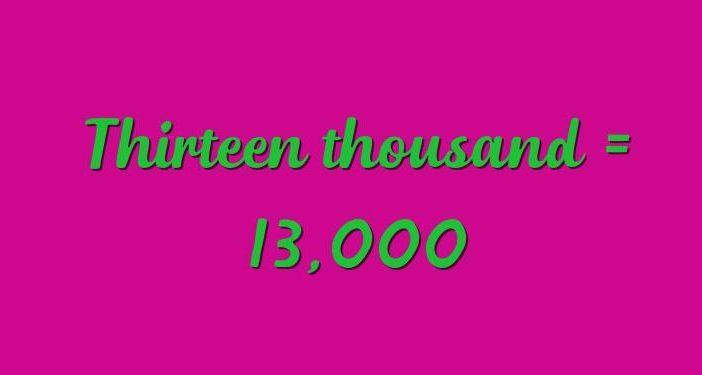 Thirteen thousand