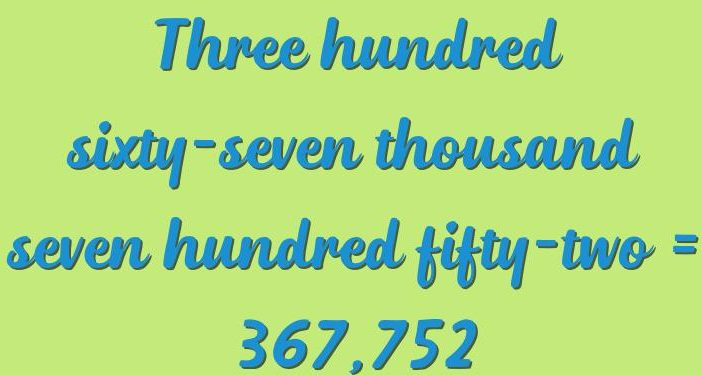 Three hundred sixty-seven thousand seven hundred fifty-two in numbers