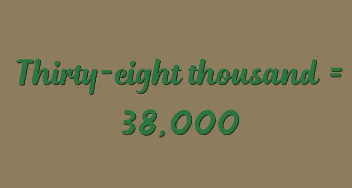 Thirty-eight thousand in numbers